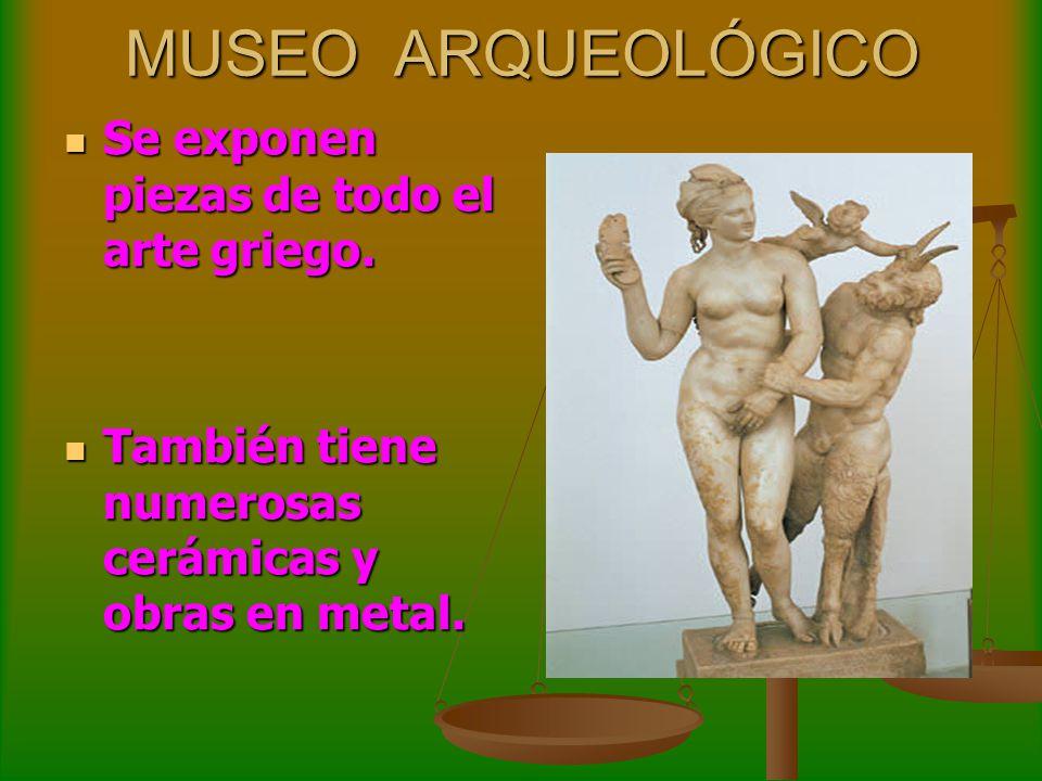 MUSEO ARQUEOLÓGICO Se exponen piezas de todo el arte griego. Se exponen piezas de todo el arte griego. También tiene numerosas cerámicas y obras en me