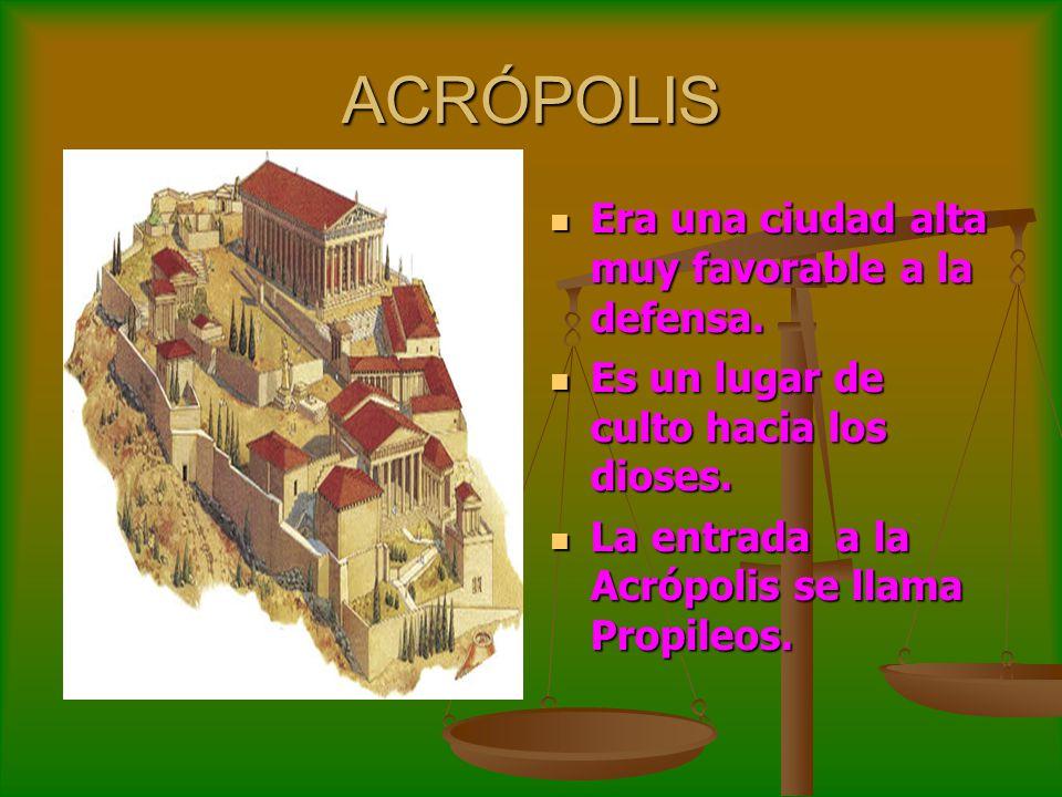 ACRÓPOLIS Era una ciudad alta muy favorable a la defensa. Era una ciudad alta muy favorable a la defensa. Es un lugar de culto hacia los dioses. Es un
