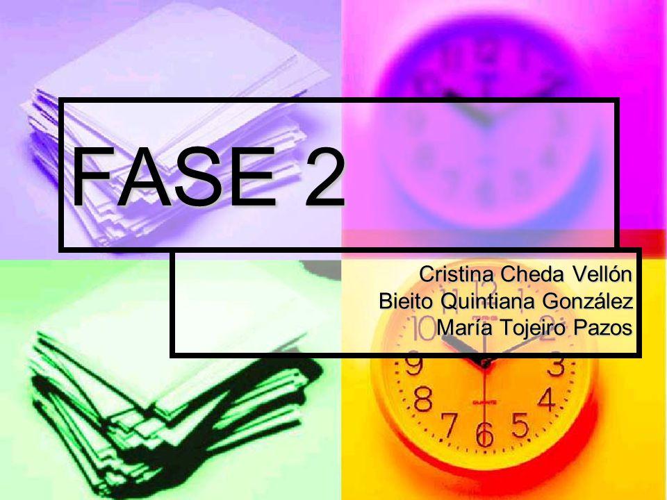 FASE 2 Cristina Cheda Vellón Bieito Quintiana González María Tojeiro Pazos