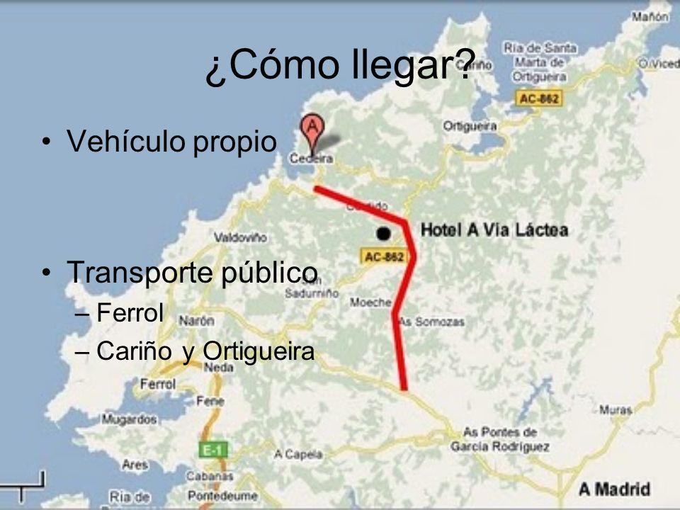 ¿Cómo llegar? Vehículo propio Transporte público –Ferrol –Cariño y Ortigueira