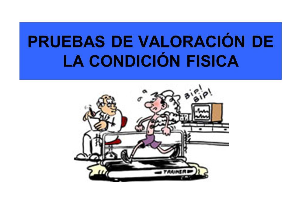 PRUEBAS DE VALORACIÓN DE LA CONDICIÓN FISICA