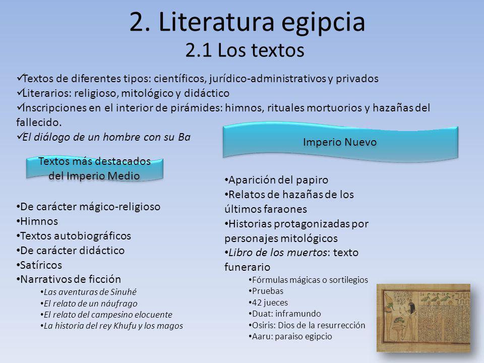 2. Literatura egipcia 2.1 Los textos Textos de diferentes tipos: científicos, jurídico-administrativos y privados Literarios: religioso, mitológico y