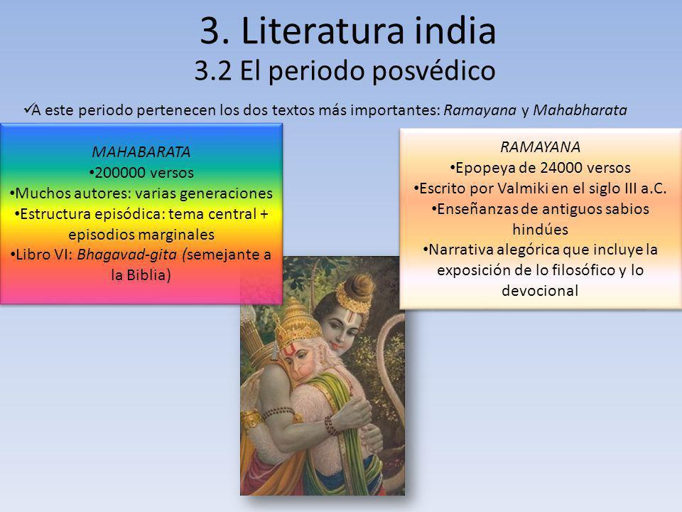 3. Literatura india 3.2 El periodo posvédico A este periodo pertenecen los dos textos más importantes: Ramayana y Mahabharata MAHABARATA 200000 versos