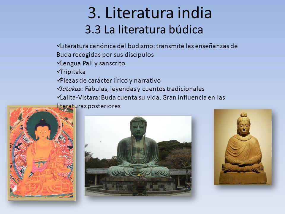 3. Literatura india 3.3 La literatura búdica Literatura canónica del budismo: transmite las enseñanzas de Buda recogidas por sus discípulos Lengua Pal