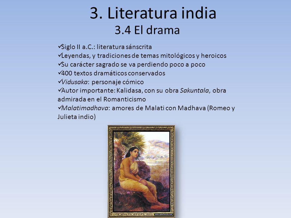 3. Literatura india 3.4 El drama Siglo II a.C.: literatura sánscrita Leyendas, y tradiciones de temas mitológicos y heroicos Su carácter sagrado se va
