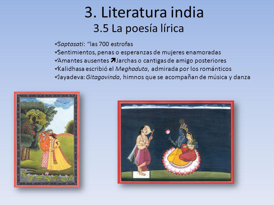 3. Literatura india 3.5 La poesía lírica Saptasati: las 700 estrofas Sentimientos, penas o esperanzas de mujeres enamoradas Amantes ausentes Jarchas o