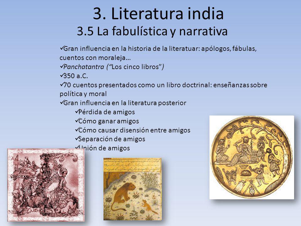 3. Literatura india 3.5 La fabulística y narrativa Gran influencia en la historia de la literatuar: apólogos, fábulas, cuentos con moraleja… Panchatan