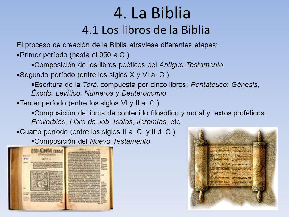 4. La Biblia 4.1 Los libros de la Biblia El proceso de creación de la Biblia atraviesa diferentes etapas: Primer período (hasta el 950 a.C.) Composici