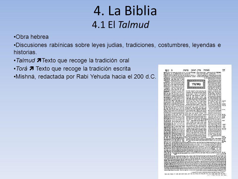 4. La Biblia 4.1 El Talmud Obra hebrea Discusiones rabínicas sobre leyes judias, tradiciones, costumbres, leyendas e historias. Talmud Texto que recog