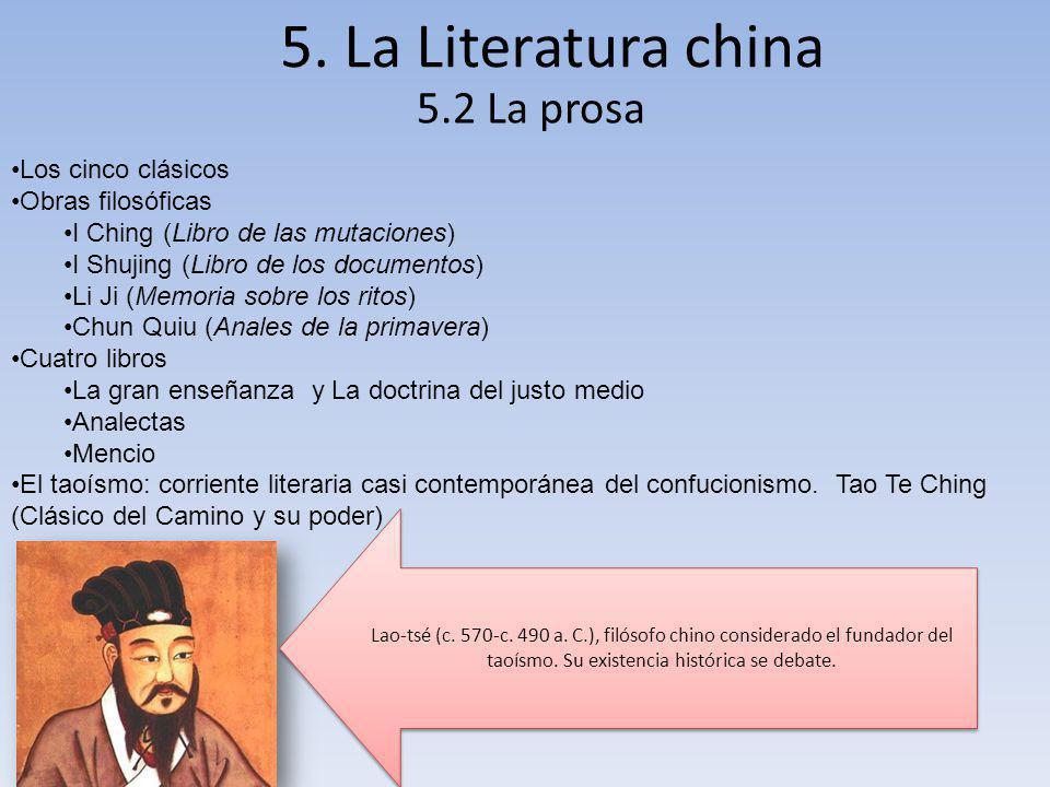 5. La Literatura china 5.2 La prosa Los cinco clásicos Obras filosóficas I Ching (Libro de las mutaciones) I Shujing (Libro de los documentos) Li Ji (
