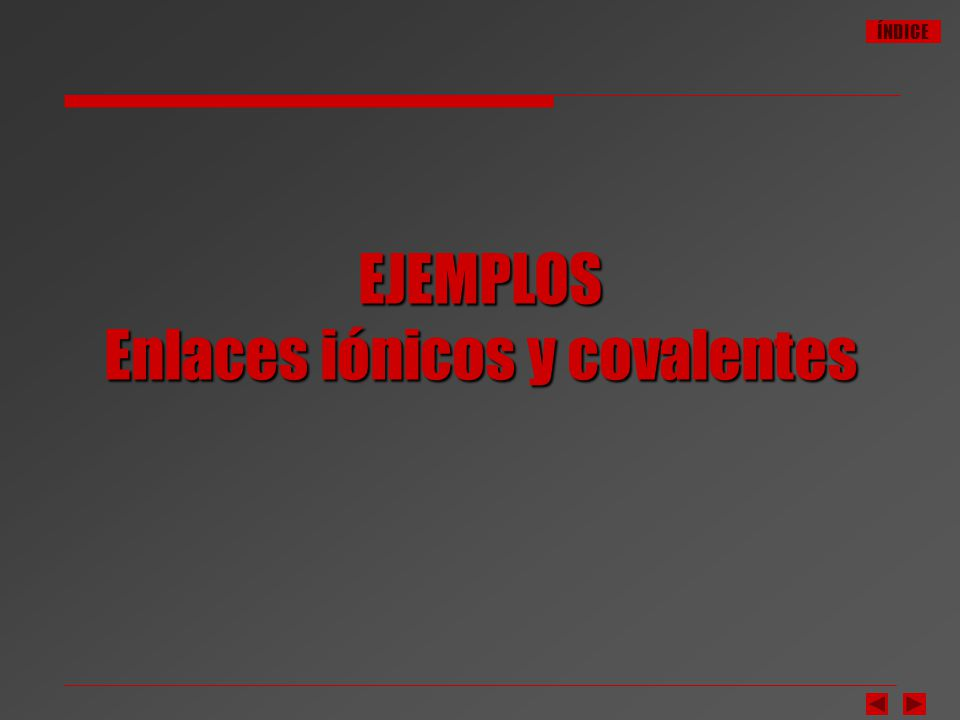 ÍNDICE EJEMPLOS Enlaces iónicos y covalentes