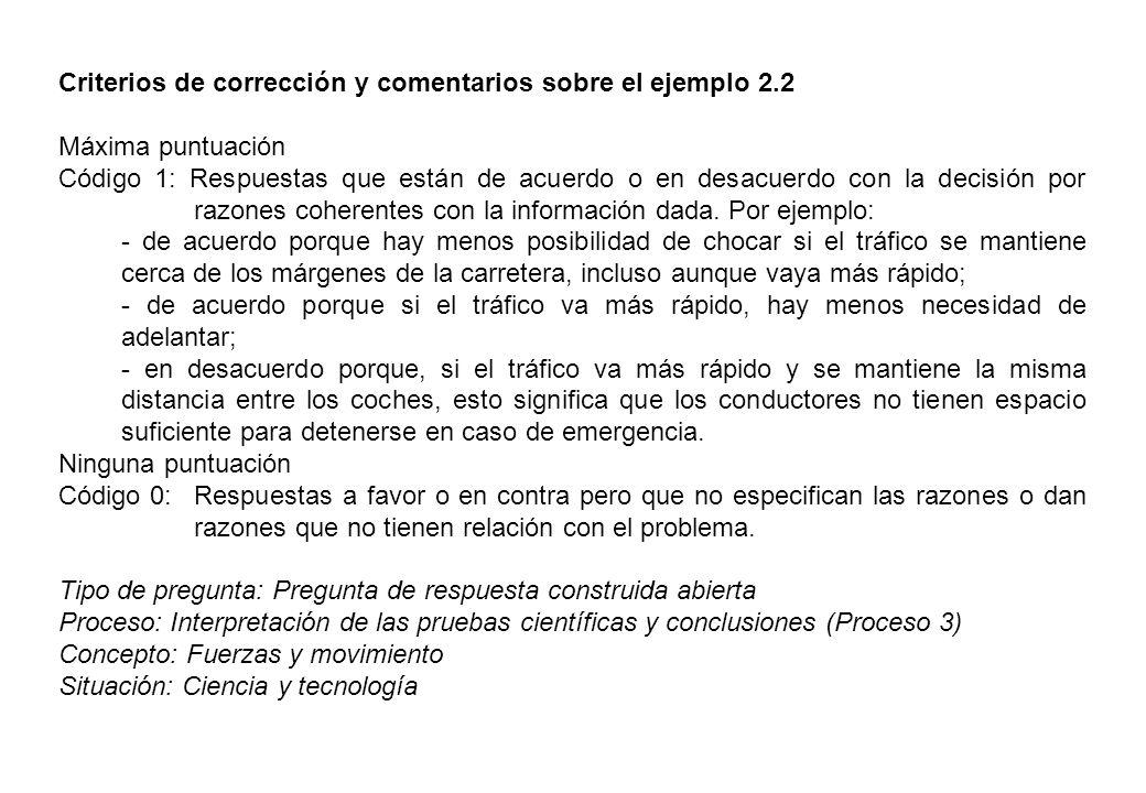Criterios de corrección y comentarios sobre el ejemplo 2.2 Máxima puntuación Código 1: Respuestas que están de acuerdo o en desacuerdo con la decisión por razones coherentes con la información dada.