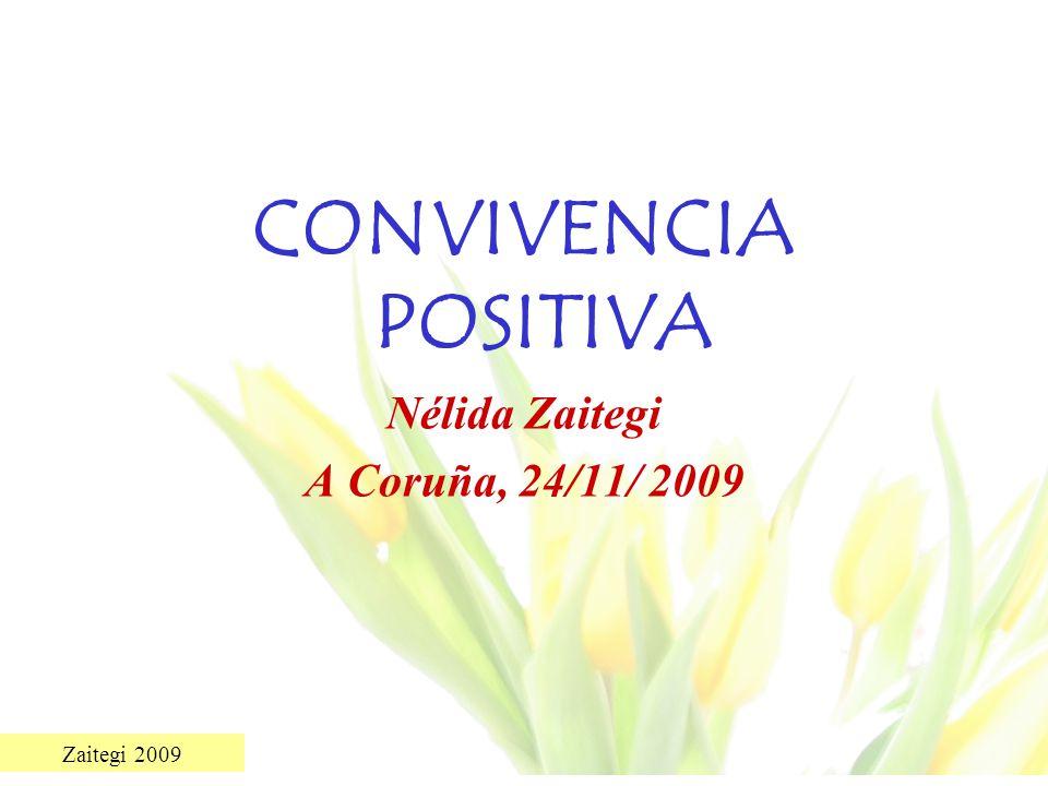 Zaitegi 2009 CONVIVENCIA POSITIVA Nélida Zaitegi A Coruña, 24/11/ 2009