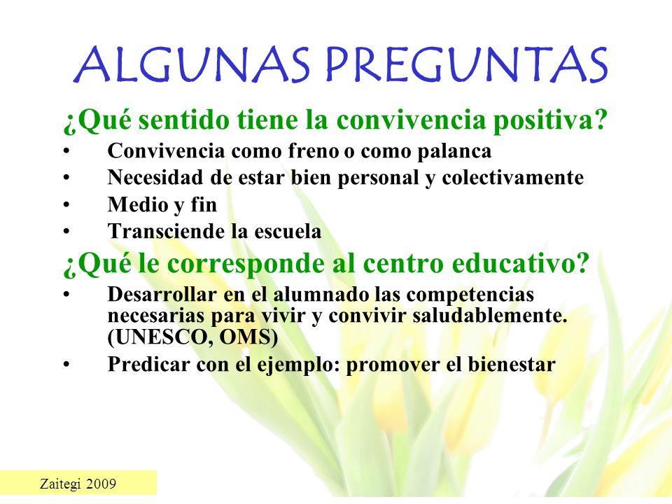 Zaitegi 2009 ALGUNAS PREGUNTAS ¿Qué sentido tiene la convivencia positiva? Convivencia como freno o como palanca Necesidad de estar bien personal y co