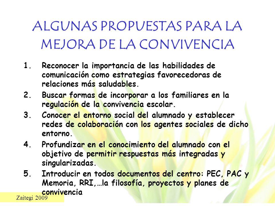 Zaitegi 2009 ALGUNAS PROPUESTAS PARA LA MEJORA DE LA CONVIVENCIA 1.Reconocer la importancia de las habilidades de comunicación como estrategias favore
