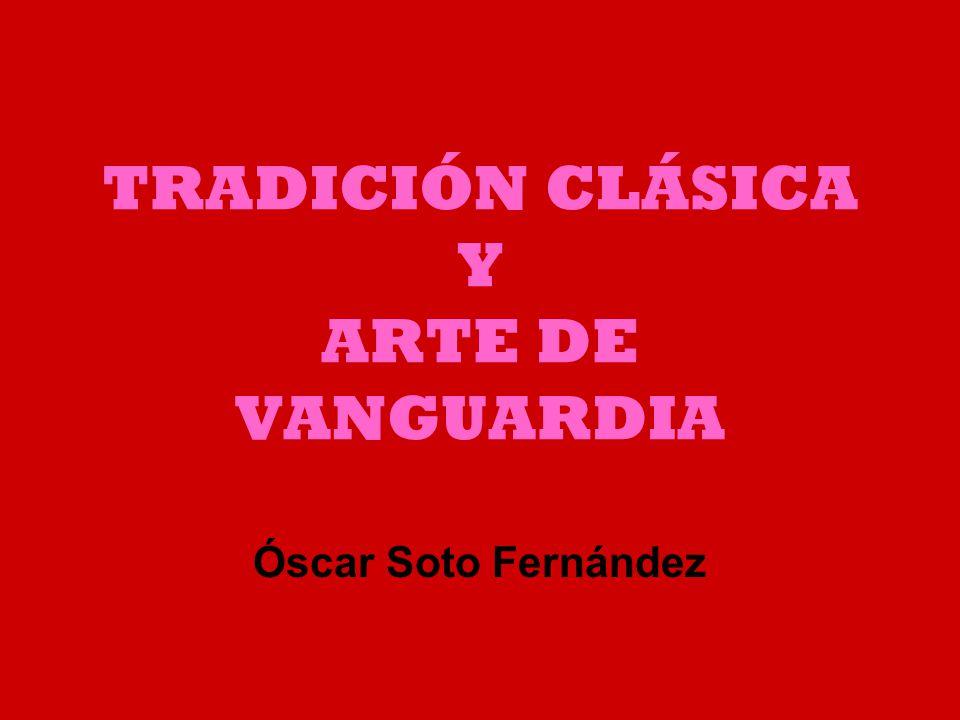 TRADICIÓN CLÁSICA Y ARTE DE VANGUARDIA Óscar Soto Fernández