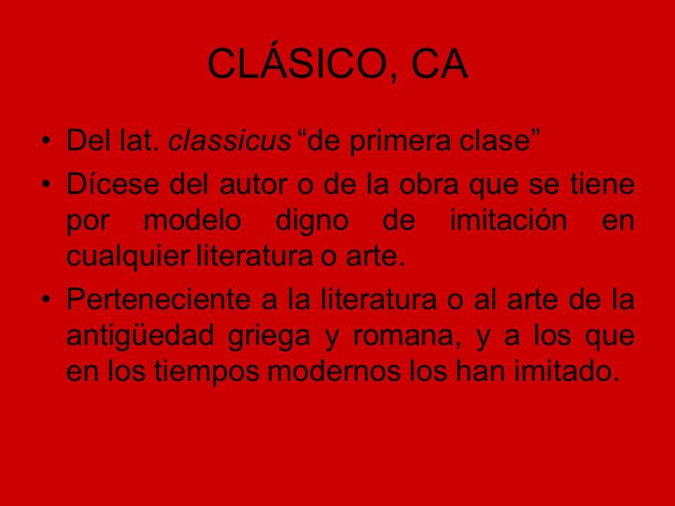 CLÁSICO, CA Del lat. classicus de primera clase Dícese del autor o de la obra que se tiene por modelo digno de imitación en cualquier literatura o art