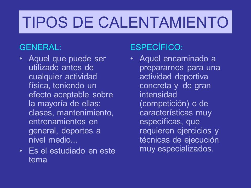 TIPOS DE CALENTAMIENTO GENERAL: Aquel que puede ser utilizado antes de cualquier actividad física, teniendo un efecto aceptable sobre la mayoría de el