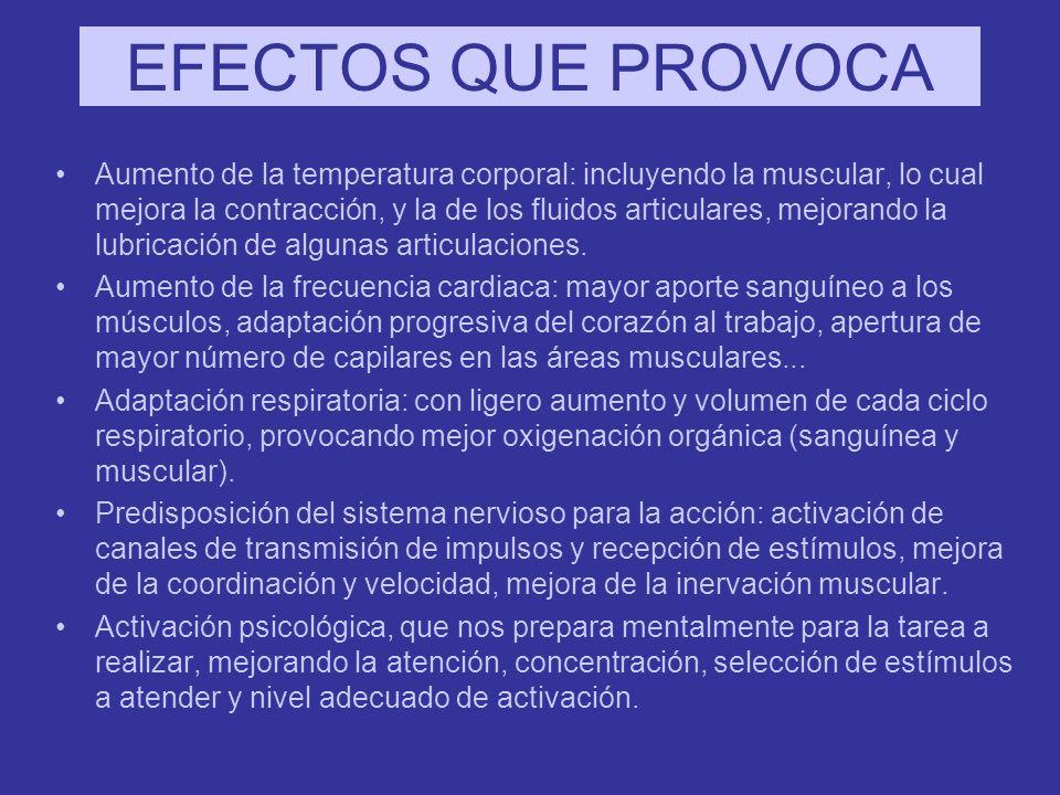 EFECTOS QUE PROVOCA Aumento de la temperatura corporal: incluyendo la muscular, lo cual mejora la contracción, y la de los fluidos articulares, mejora