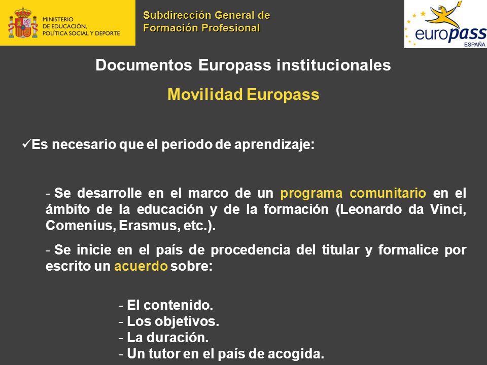 Documentos Europass institucionales Movilidad Europass Es necesario que el periodo de aprendizaje: - Se desarrolle en el marco de un programa comunita