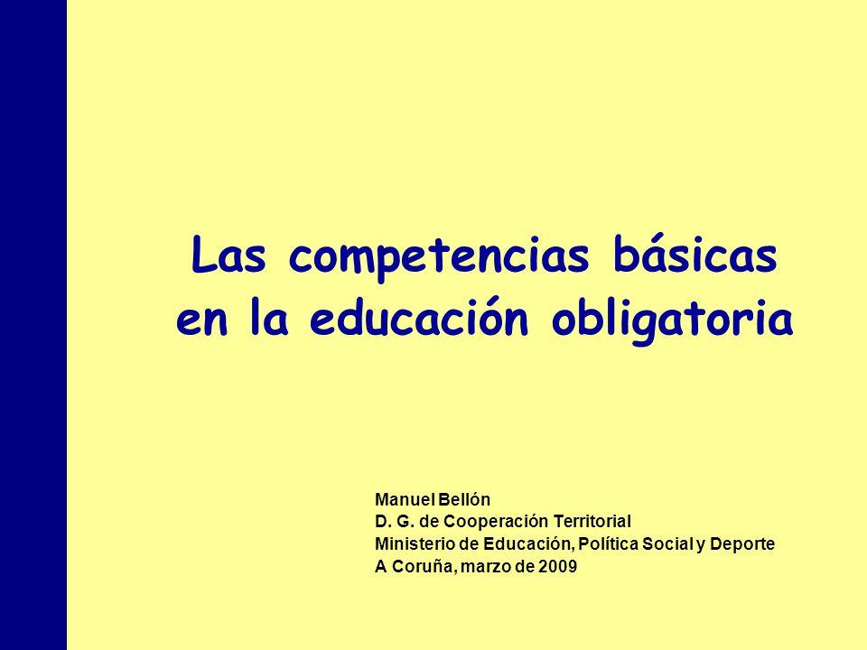 MINISTERIO DE EDUCACIÓN, POLÍTICA SOCIAL Y DEPORTE Las competencias básicas en la educación obligatoria Manuel Bellón D. G. de Cooperación Territorial