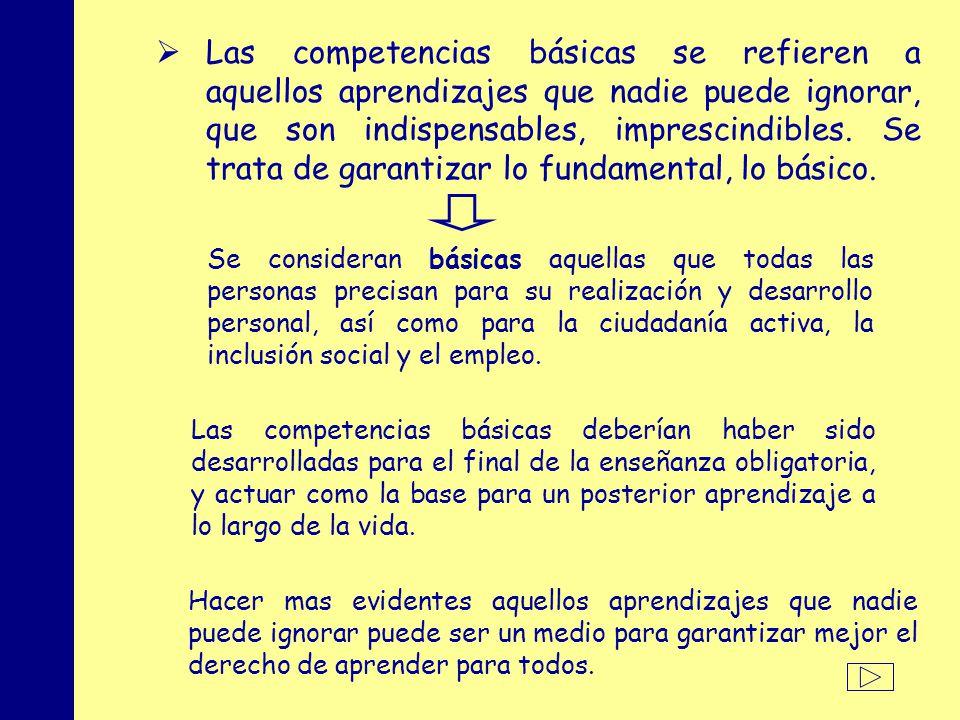 MINISTERIO DE EDUCACIÓN, POLÍTICA SOCIAL Y DEPORTE Las competencias básicas se refieren a aquellos aprendizajes que nadie puede ignorar, que son indispensables, imprescindibles.