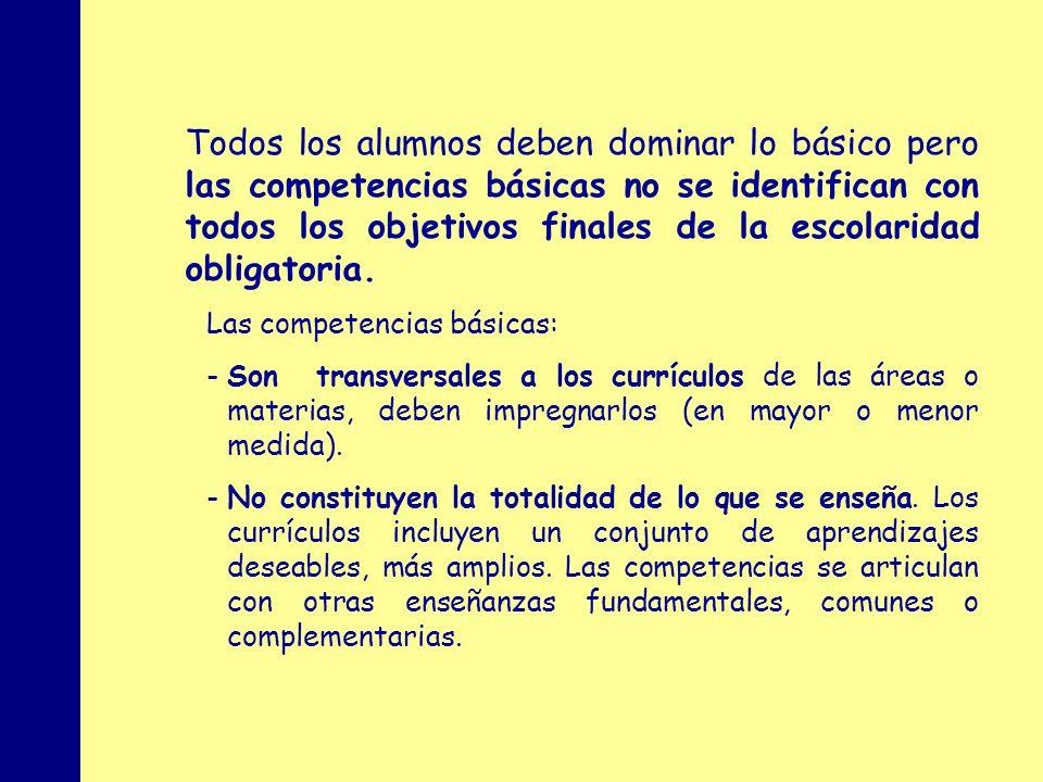 MINISTERIO DE EDUCACIÓN, POLÍTICA SOCIAL Y DEPORTE Todos los alumnos deben dominar lo básico pero las competencias básicas no se identifican con todos