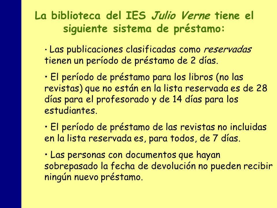MINISTERIO DE EDUCACIÓN, POLÍTICA SOCIAL Y DEPORTE La biblioteca del IES Julio Verne tiene el siguiente sistema de préstamo: Las publicaciones clasificadas como reservadas tienen un período de préstamo de 2 días.