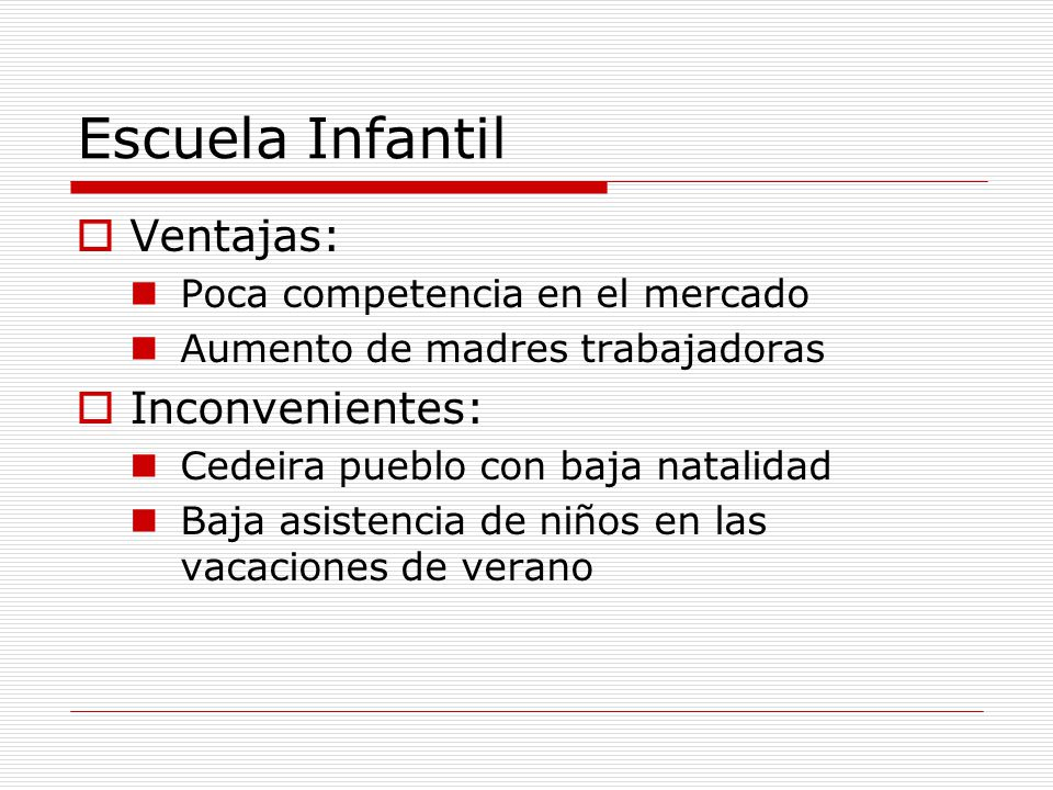 Escuela Infantil Ventajas: Poca competencia en el mercado Aumento de madres trabajadoras Inconvenientes: Cedeira pueblo con baja natalidad Baja asistencia de niños en las vacaciones de verano