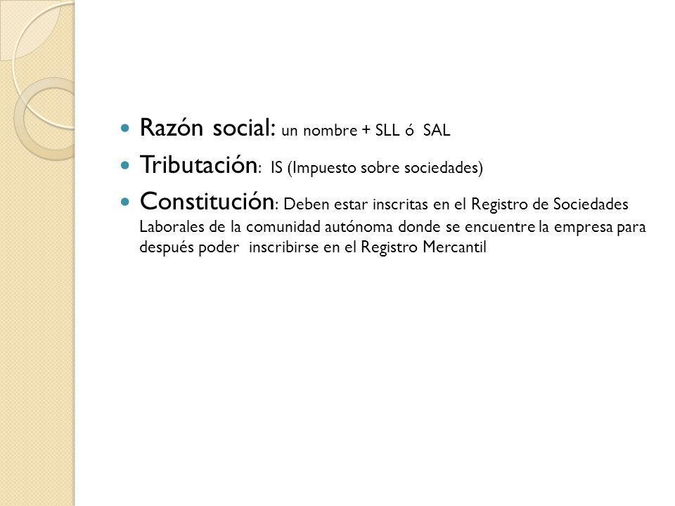 Razón social: un nombre + SLL ó SAL Tributación : IS (Impuesto sobre sociedades) Constitución : Deben estar inscritas en el Registro de Sociedades Laborales de la comunidad autónoma donde se encuentre la empresa para después poder inscribirse en el Registro Mercantil