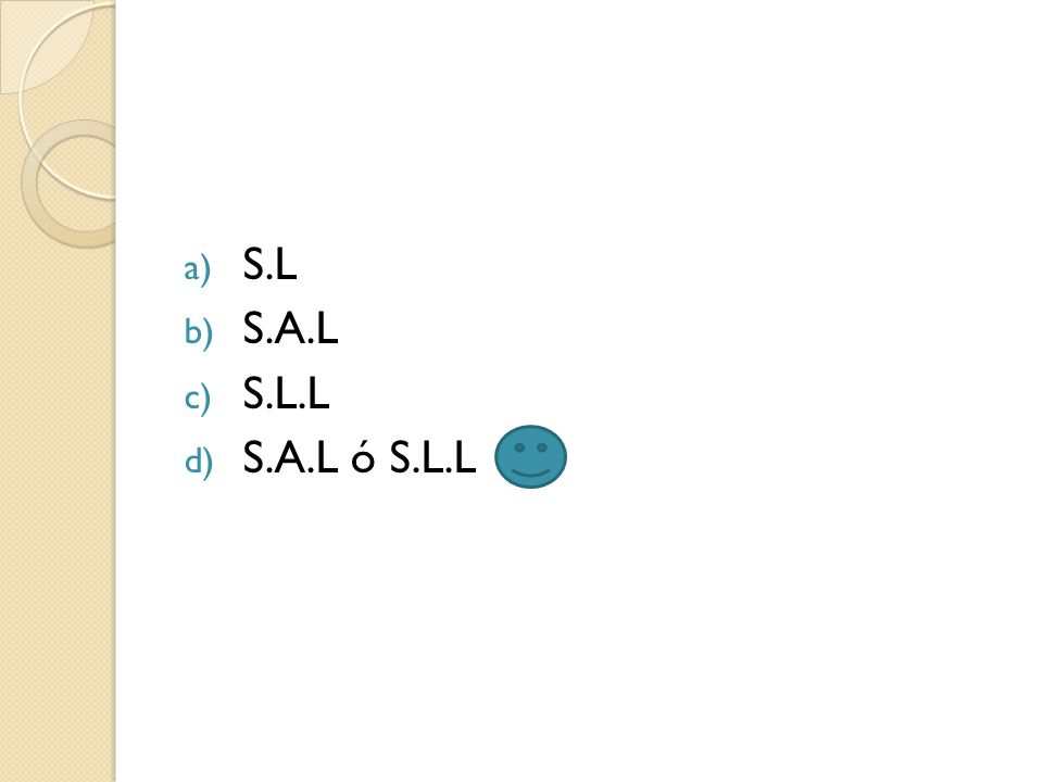 a) S.L b) S.A.L c) S.L.L d) S.A.L ó S.L.L