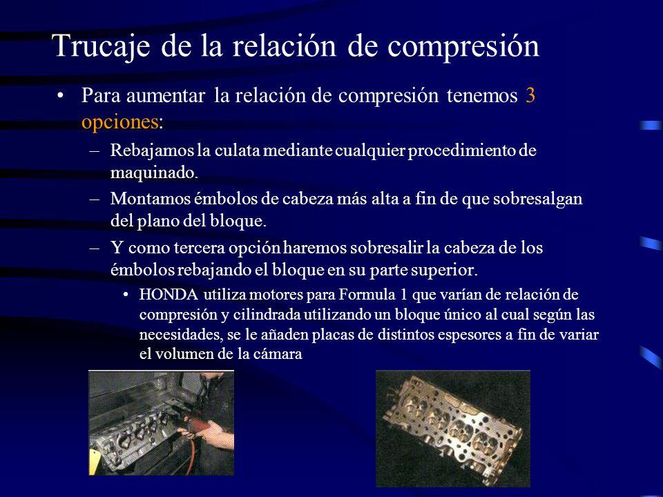 Trucaje de la relación de compresión Para aumentar la relación de compresión tenemos 3 opciones: –Rebajamos la culata mediante cualquier procedimiento