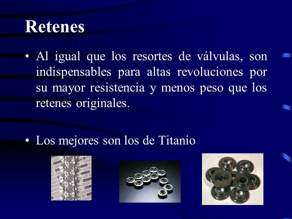 Retenes Al igual que los resortes de válvulas, son indispensables para altas revoluciones por su mayor resistencia y menos peso que los retenes origin