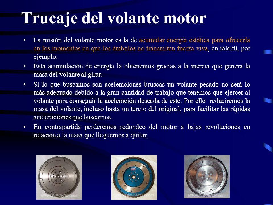 Trucaje del volante motor La misión del volante motor es la de acumular energía estática para ofrecerla en los momentos en que los émbolos no transmit
