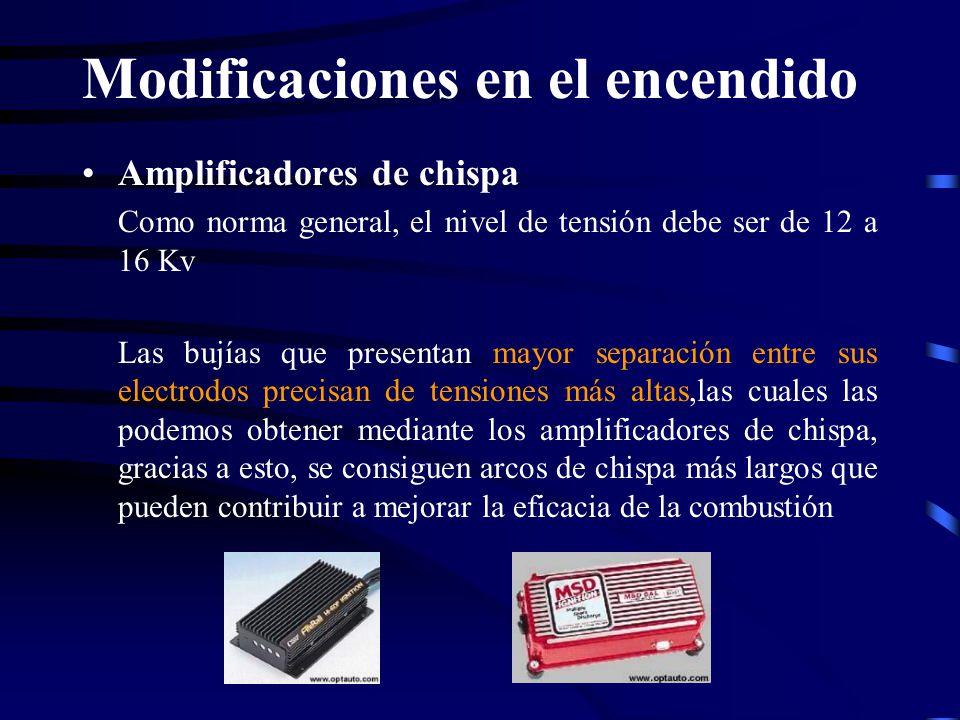 Modificaciones en el encendido Amplificadores de chispa Como norma general, el nivel de tensión debe ser de 12 a 16 Kv Las bujías que presentan mayor