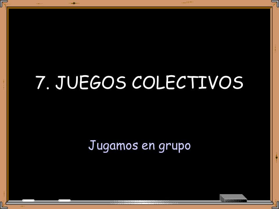 7. JUEGOS COLECTIVOS Jugamos en grupo