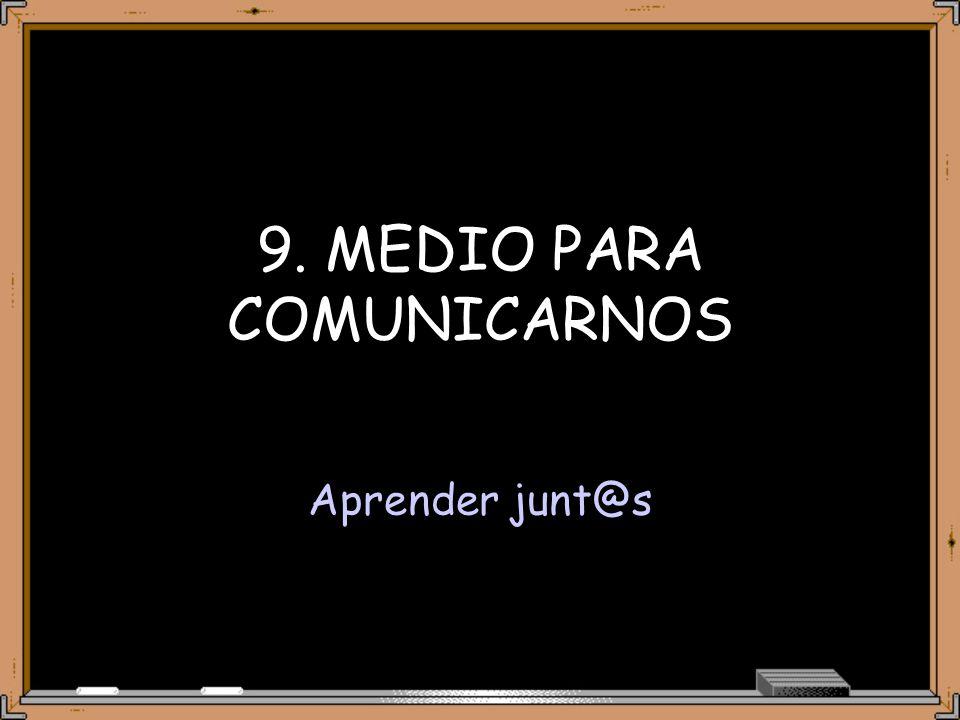 9. MEDIO PARA COMUNICARNOS Aprender junt@s