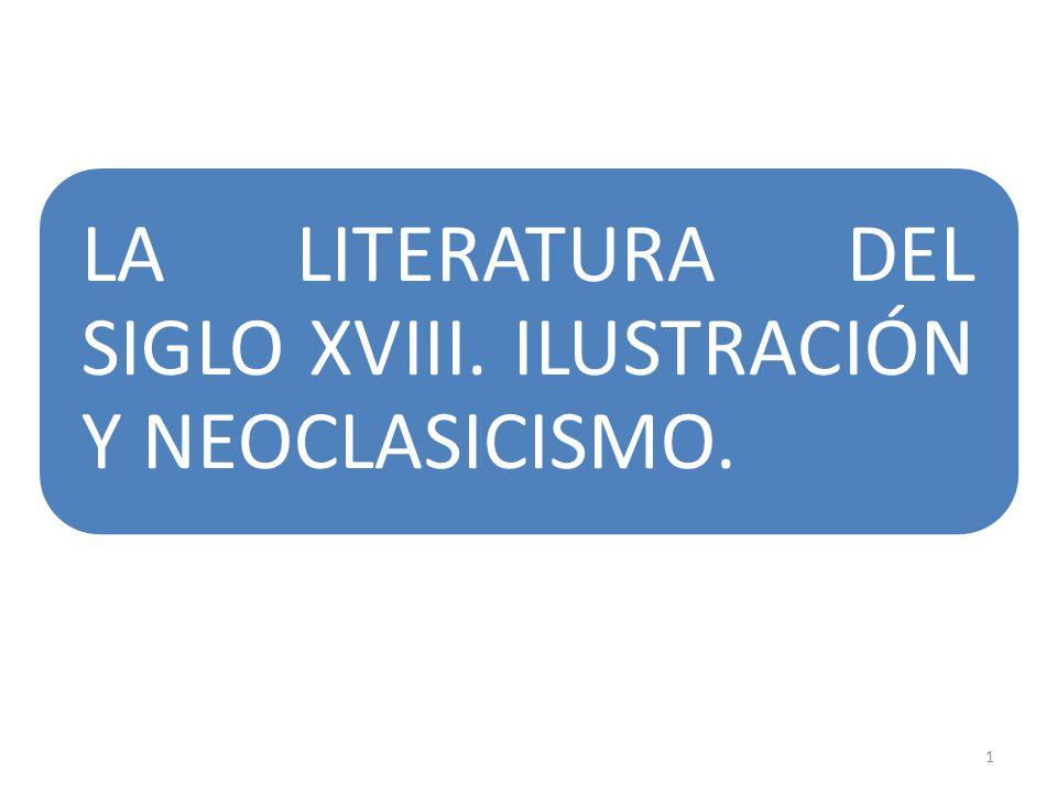 1 LA LITERATURA DEL SIGLO XVIII. ILUSTRACIÓN Y NEOCLASICISMO.