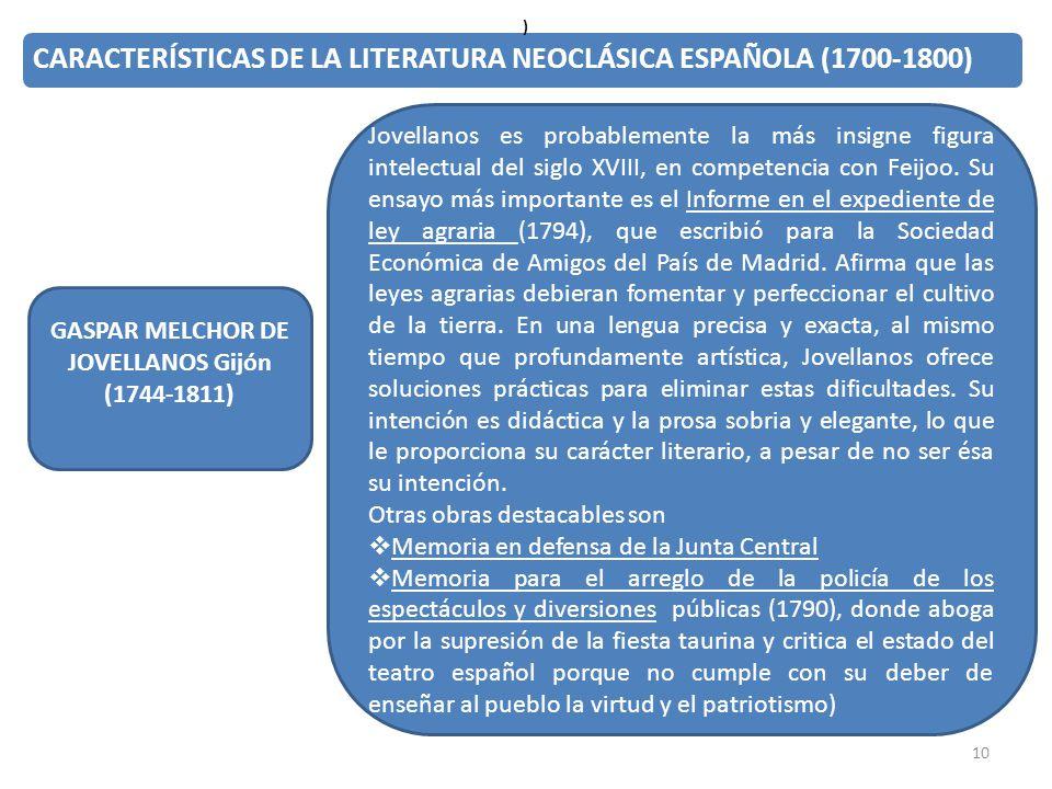 10 CARACTERÍSTICAS DE LA LITERATURA NEOCLÁSICA ESPAÑOLA (1700-1800) GASPAR MELCHOR DE JOVELLANOS Gijón (1744-1811) ) Jovellanos es probablemente la má