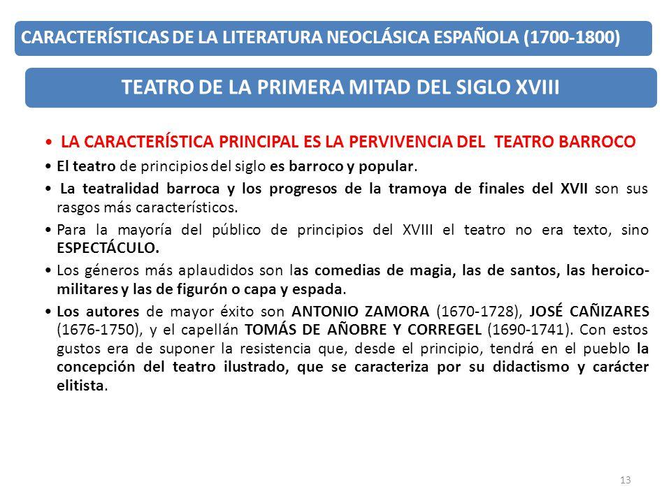 13 CARACTERÍSTICAS DE LA LITERATURA NEOCLÁSICA ESPAÑOLA (1700-1800) TEATRO DE LA PRIMERA MITAD DEL SIGLO XVIII LA CARACTERÍSTICA PRINCIPAL ES LA PERVI