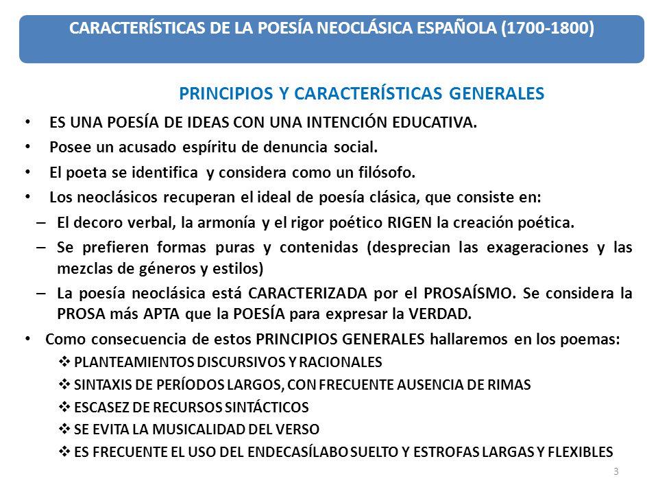 CARACTERÍSTICAS DE LA POESÍA NEOCLÁSICA ESPAÑOLA (1700-1800) PRINCIPIOS Y CARACTERÍSTICAS GENERALES ES UNA POESÍA DE IDEAS CON UNA INTENCIÓN EDUCATIVA