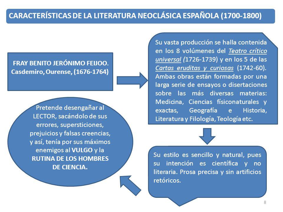 8 CARACTERÍSTICAS DE LA LITERATURA NEOCLÁSICA ESPAÑOLA (1700-1800) FRAY BENITO JERÓNIMO FEIJOO. Casdemiro, Ourense, (1676-1764) Su vasta producción se