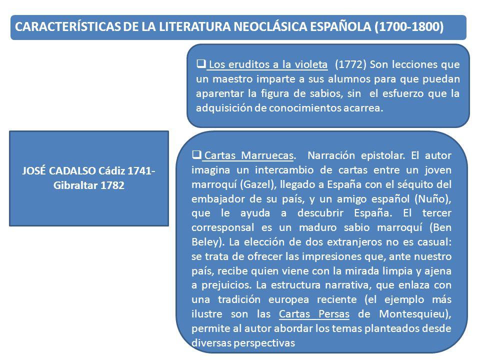 9 CARACTERÍSTICAS DE LA LITERATURA NEOCLÁSICA ESPAÑOLA (1700-1800) JOSÉ CADALSO Cádiz 1741- Gibraltar 1782 Los eruditos a la violeta (1772) Son leccio