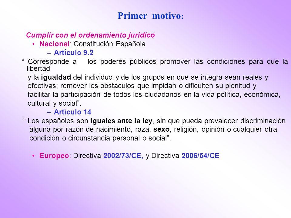 Primer motivo : Cumplir con el ordenamiento jurídico Nacional: Constitución Española –Artículo 9.2 Corresponde a los poderes públicos promover las con