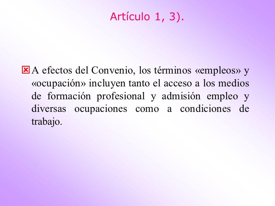 Artículo 1, 3). A efectos del Convenio, los términos «empleos» y «ocupación» incluyen tanto el acceso a los medios de formación profesional y admisión