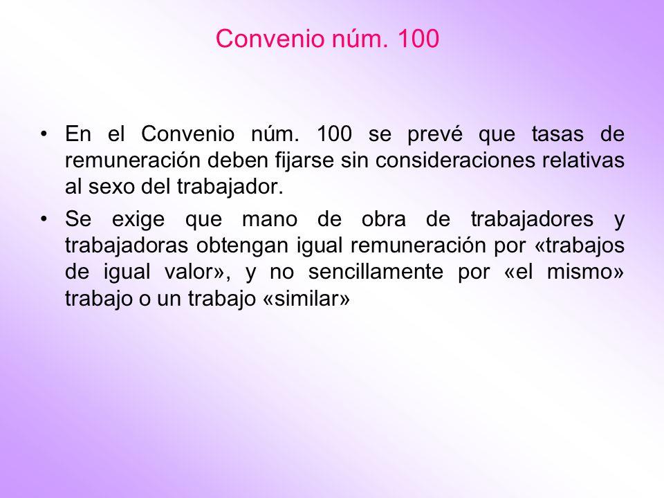 Convenio núm. 100 En el Convenio núm. 100 se prevé que tasas de remuneración deben fijarse sin consideraciones relativas al sexo del trabajador. Se ex