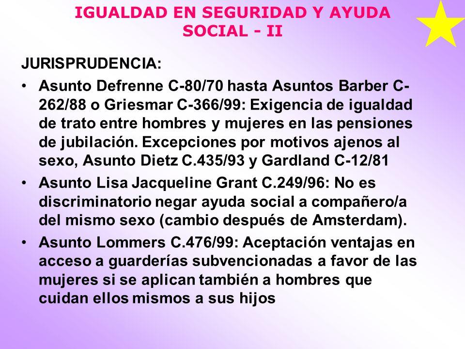 IGUALDAD EN SEGURIDAD Y AYUDA SOCIAL - II JURISPRUDENCIA: Asunto Defrenne C-80/70 hasta Asuntos Barber C- 262/88 o Griesmar C-366/99: Exigencia de igu