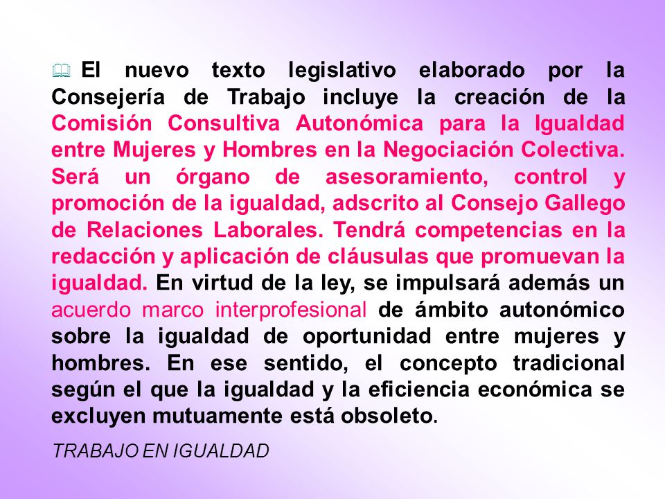 El nuevo texto legislativo elaborado por la Consejería de Trabajo incluye la creación de la Comisión Consultiva Autonómica para la Igualdad entre Muje