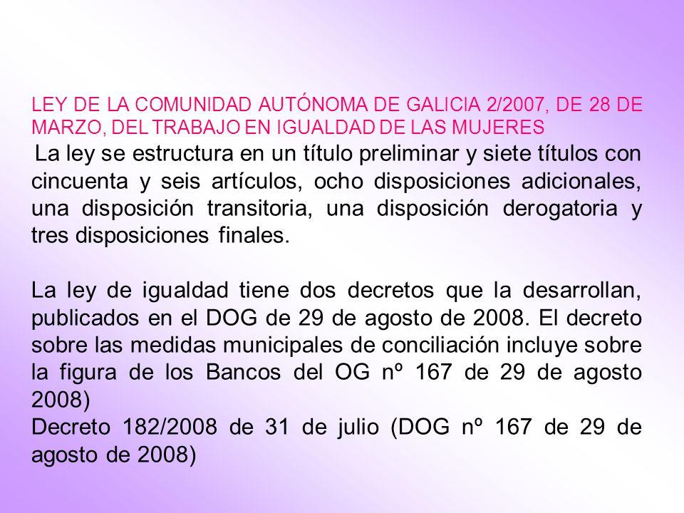 LEY DE LA COMUNIDAD AUTÓNOMA DE GALICIA 2/2007, DE 28 DE MARZO, DEL TRABAJO EN IGUALDAD DE LAS MUJERES La ley se estructura en un título preliminar y