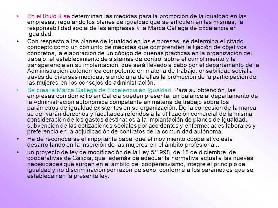 En el título II se determinan las medidas para la promoción de la igualdad en las empresas, regulando los planes de igualdad que se articulen en las m